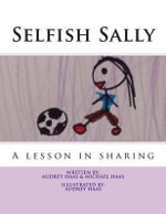 Selfish Sally : A Lesson in Sharing - Michael D Haas