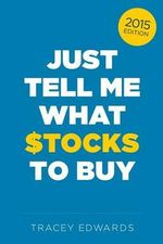 Just Tell Me What Stocks to Buy : 2015 - Tracey Edwards