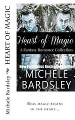 Heart of Magic : A Fantasy Romance Collection - Michele Bardsley