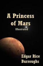 A Princess of Mars : Illustrated - Edgar Rice Burroughs