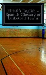 El Jefe's English - Spanish Glossary of Basketball Terms - Clint Tustison