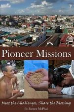 Pioneer Missions : Meet the Challenges, Share the Blessings - Forrest McPhail