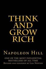 Think and Grow Rich : Revised and Expanded by Lisa Newton - Napoleon Hill