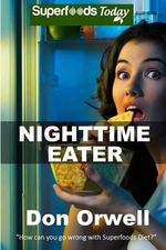 Nighttime Eater : How to Manage Nighttime Eating and Binge Eating Disorders with Quick & Easy Whole Foods Low Cholesterol Gluten Free Superfoods - Don Orwell