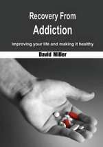 Recovery from Addiction : Improving Your Life and Making It Healthy - David Miller