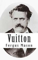Vuitton : A Biography of Louis Vuitton - Fergus Mason