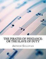 The Pirates of Penzance : Or the Slave of Duty - Arthur Sullivan