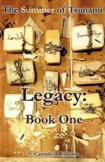 The Summer of Tsunami, Legacy : Book One: A Tantalizing Tale of a Love That Won't Be Denied. - S Campbell Williams