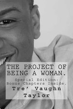 The Project of Being a Woman. : The Project of Being a Woman. - Tre' Vaughn Taylor
