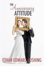 The Anniversary Attitude - Ethan Edward Cushing