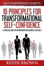 Self-Confidence Giant's : 10 Principles for Transformational Self-Confidence: A Practical Guide for Entrepreneurs and Business Executives - Kevin Brown MR