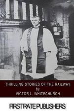 Thrilling Stories of the Railway - Victor L Whitechurch