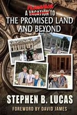 A Pilgrimage to the Promised Land and Beyond (Color) - Stephen B. Lucas