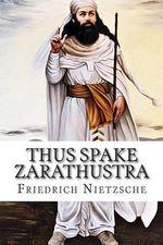 Thus Spake Zarathustra - Friedrich Wilhelm Nietzsche