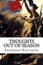 Thoughts Out of Season - Friedrich Wilhelm Nietzsche