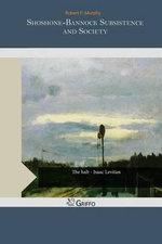 Shoshone-Bannock Subsistence and Society - Robert F Murphy Yolanda Murphy