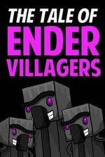 The Tale of Ender Villagers : An Unofficial Novel Based on a Minecraft True Story - Jack Smith