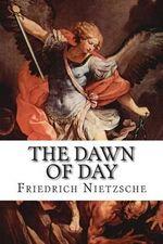 The Dawn of Day - Friedrich Wilhelm Nietzsche