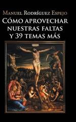 Como Aprovechar Nuestras Faltas y 39 Temas Mas - Manuel Rodriguez Espejo