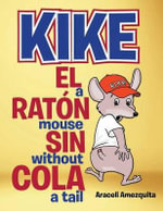 Kike El Raton Sin Cola/Kike a Mouse Without a Tail - Araceli Amezquita