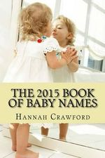 The 2015 Book of Baby Names - Hannah Crawford