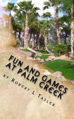Fun and Games at Palm Creek : Three Short Novels for the Retired - Robert L Tasler