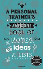 A Personal Trainer's Awesome Book of Notes, Lists & Ideas : Featuring Brain Exercises! - Clarity Media