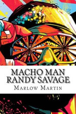 Macho Man Randy Savage : The Life and Tribute of an Icon - Marlow J Martin