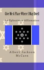 Give Me a Place Where I May Dwell : An Ephraimite Affirmation - Albert Jackson McCarn