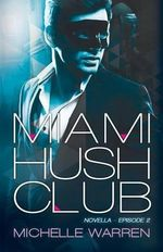 Miami Hush Club : Book 2 - Associate Clinical Professor of Clinical Obstetrics & Gynecology and Clinical Medicine Head of Reproductive Endocrinology  Michelle Warren