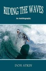 Riding the Waves : An Autobiography - Don Atkin