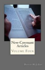 New-Covenant Articles : Volume Four - David H J Gay