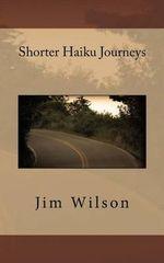 Shorter Haiku Journeys - Jim Wilson