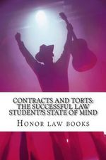 Contracts and Torts : The Successful Law Student's State of Mind: Written by Authors of 6 Published Model Bar Essays Feb 2012 Bar Exam - Look Inside! ! - Honor Law Books