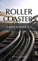Roller Coasters Weekly Planner 2015 : 2 Year Calendar - Sam Hub