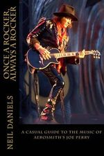 Once a Rocker, Always a Rocker : - A Casual Guide to the Music of Aerosmith's Joe Perry - Neil Daniels