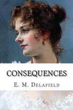 Consequences - E M Delafield