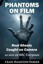 Phantoms on Film - Real Ghosts Caught on Camera : Ghost and Spirit Photography Explained - Craig Hamilton-Parker