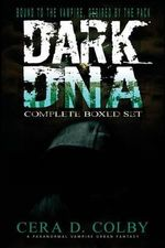 Bound to the Vampire, Desired by the Pack : Dark DNA Complete Box Set - Cera D Colby