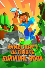 Ultimate Survival Book for Minecraft : All-In-One Game Survival Guide. Unbelievable Survival Secrets, Guides, Tips and Tricks - Minecraft Books