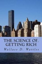 The Science Of. Getting Rich - Wallace D Wattles