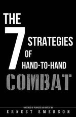 The Seven Strategies of Hand to Hand Combat : Surviving in the Arena of Life and Death - Ernest Emerson