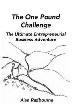 The One Pound Challenge : The Ultimate Entrepreneurial Business Adventure - Alan D Radbourne