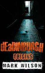 Deadinburgh : Origins - Mark Wilson