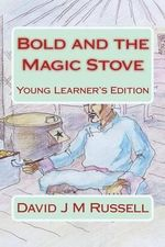 Bold and the Magic Stove : Young Learners Edition - David J M Russell