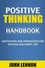 Positive Thinking Handbook : Motivation & Inspiration for Success & Happy Life (the Power of Positive Thinking, Positive Thinking Books, Success, Inspirational Books, Inspirational Quotes, Inspire, Motivational, Inspirational, Motivational Quotes) - John Lennon