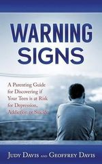 Warning Signs : A Parenting Guide: Is Your Teen at Risk for Suicide Ideation, Depression & Addiction? - Judy Davis