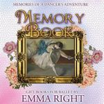 Memories of a Dancer's Adventure Memory Book. : Ballet Memories--A Dancer's Adventure 2015 Ballerina's Gift Book - Emma Right