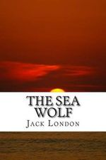 The Sea Wolf : (Jack London Classic Collection) - Jack London