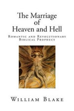 The Marriage of Heaven and Hell : Romantic and Revolutionary Biblical Prophecy - William Blake